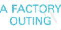 Fact 71 A Factory Outing