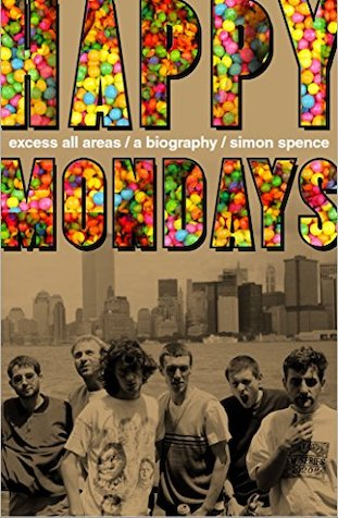 Simon Spence Happy Mondays: Excess All Areas: The definitive biography