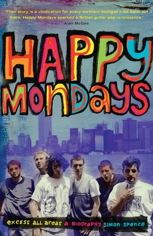Happy Mondays - Excess All Areas - A Biography by Simon Spence