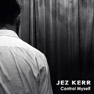 Jez Kerr - Control Myself