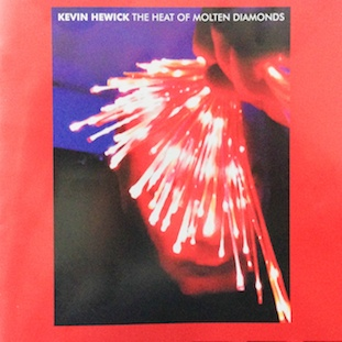 Kevin Hewick - The Heat of Molten Diamonds