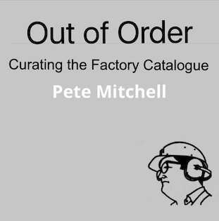 Out of Order - Curating the Factory Catalogue