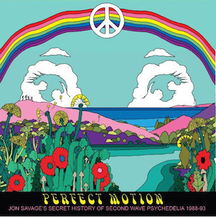 Perfect Motion - Jon Savage's Secret History of Second-Wave Psychedelia 1988-93