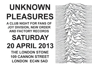 Unknown Pleasures @ London Stone 20 April