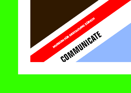 Communicate: Independent Graphic Design Since The Sixties; detail of flyer for the exhibition at the Museum für Gestaltung, Zürich