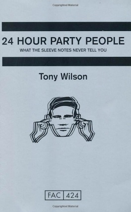 FAC 424 ANTHONY H WILSON 24 Hour Party People