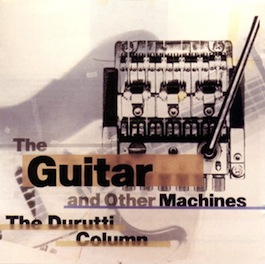 FACT 204 THE DURUTTI COLUMN The Guitar And Other Machines