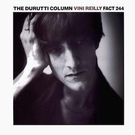 FACT 244 THE DURUTTI COLUMN Vini Reilly