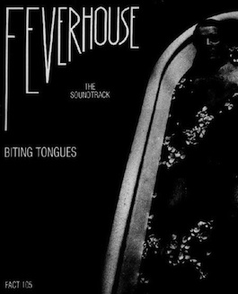 FACT 105 BITING TONGUES Feverhouse - The Soundtrack