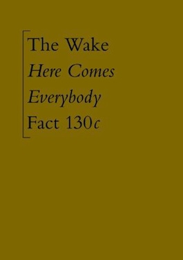 FACT 130 THE WAKE Here Comes Everybody