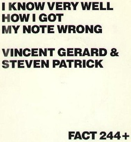 FACT 244+ VINCENT GERARD / STEPHEN PATRICK I Know Very Well How I Got My Note Wrong