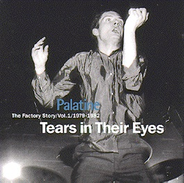 FACT 314 VARIOUS ARTISTS Palatine - The Factory Story / Vol. 1 / 1979-1982 - Tears In Their Eyes