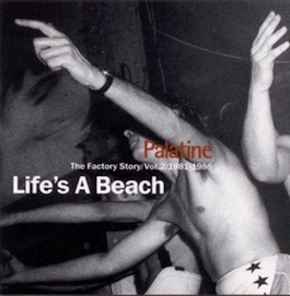 FACT 324 Palatine The Factory Story/Vol. 2/1981-1986 - Life's A Beach