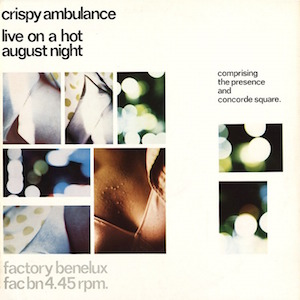 Factory Records: FAC BN 4 CRISPY AMBULANCE Live on a Hot August Night
