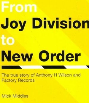 From Joy Division to New Order: The True Story of Anthony H. Wilson and Factory Records' - second paperback cover