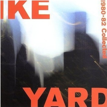Ike Yard - Ike Yard 1980-82 Collected (Acute); front cover detail
