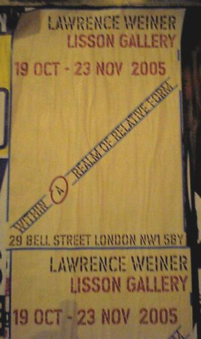 Lawrence Weiner - Within A Realm of Relative Form, Lisson Gallery, London, 19 October - 23 November 2005; street poster for exhibition