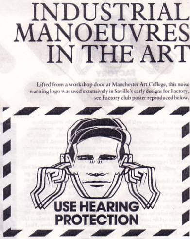 Lifted from a workshop door at Manchester Art College, this noise warning logo was used extensively in Saville's early designs for Factory