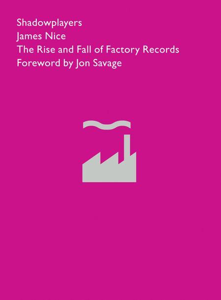 Shadowplayers: The Rise and Fall of Factory Records by James Nice; front cover detail