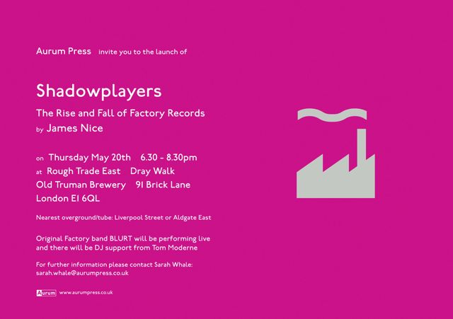 Shadowplayers: The Rise and Fall of Factory Records by James Nice; book launch invitation