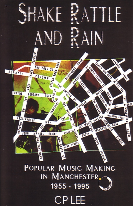 Shake Rattle and Rain: Popular Music Making in Manchester 1955 - 1995 by CP Lee; front cover detail