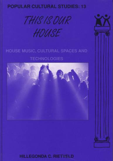This is Our House: House Music, Cultural Spaces and Technologies