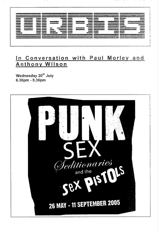 Punk: SEX, Seditionaries and The Sex Pistols, 26 May - 11 September 2005 @ Urbis; In Conversation with Paul Morley and Anthony Wilson 20 July 2005 notes [1]