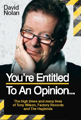 You're Entitled To An Opinion - The High Times and Many Lives of Tony Wilson, Factory Records and The Hacienda by David Nolan; front cover detail