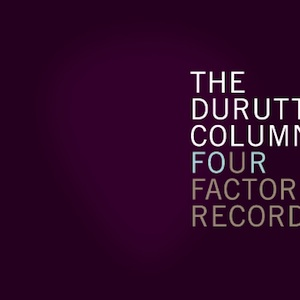 The Durutti Column - Four Factory Records