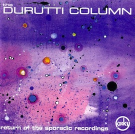 The Durutti Column - 'Return of the Sporadic Recordings' Double CD album